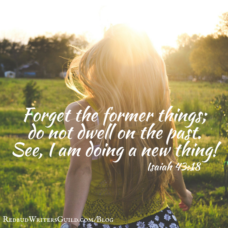 Forget the former things; do not dwell on the past. See, I am doing a new thing! Isaiah 43:18