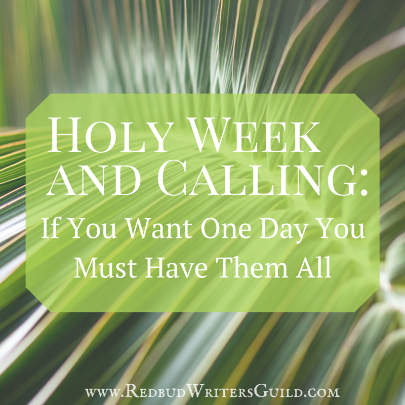 Holy Week and Calling: If You Want One Day You Must Have Them All